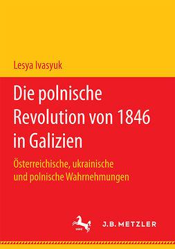 Ivasyuk, Lesya - Die polnische Revolution von 1846 in Galizien, ebook