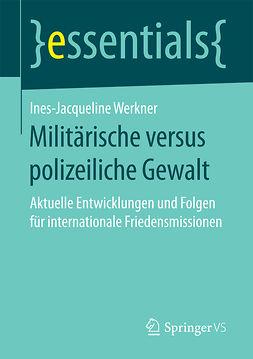 Werkner, Ines-Jacqueline - Militärische versus polizeiliche Gewalt, ebook
