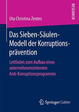 Zentes, Uta Christina - Das Sieben-Säulen-Modell der Korruptionsprävention, ebook