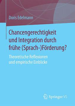 Edelmann, Doris - Chancengerechtigkeit und Integration durch frühe (Sprach-)Förderung?, ebook