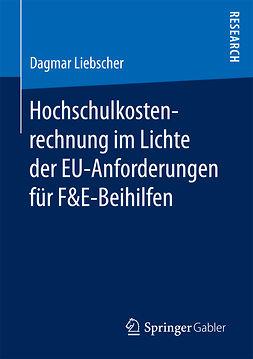 Liebscher, Dagmar - Hochschulkostenrechnung im Lichte der EU-Anforderungen für F&E-Beihilfen, ebook