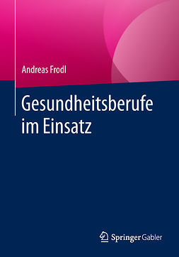 Frodl, Andreas - Gesundheitsberufe im Einsatz, e-kirja