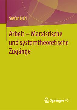 Kühl, Stefan - Arbeit – Marxistische und systemtheoretische Zugänge, ebook