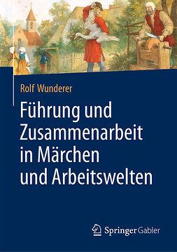 Wunderer, Rolf - Führung und Zusammenarbeit in Märchen und Arbeitswelten, ebook