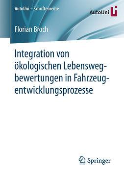 Broch, Florian - Integration von ökologischen Lebenswegbewertungen in Fahrzeugentwicklungsprozesse, ebook