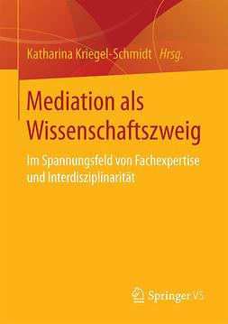 Kriegel-Schmidt, Katharina - Mediation als Wissenschaftszweig, e-bok