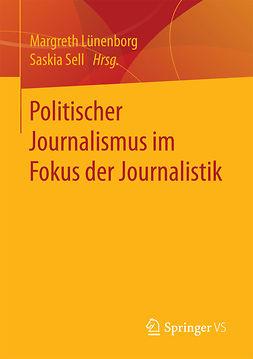 Lünenborg, Margreth - Politischer Journalismus im Fokus der Journalistik, e-bok
