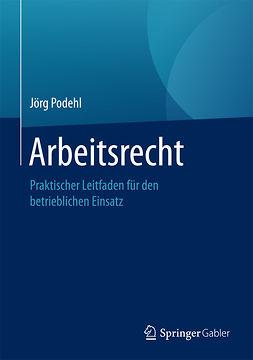 Podehl, Jörg - Arbeitsrecht, ebook