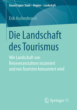 Aschenbrand, Erik - Die Landschaft des Tourismus, ebook