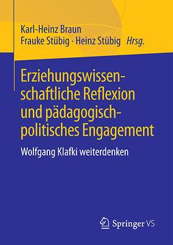 Braun, Karl-Heinz - Erziehungswissenschaftliche Reflexion und pädagogisch-politisches Engagement, ebook