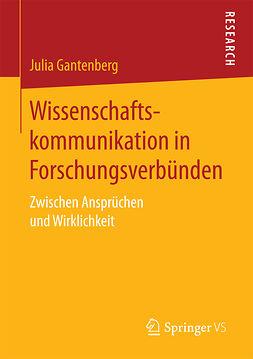 Gantenberg, Julia - Wissenschaftskommunikation in Forschungsverbünden, e-kirja