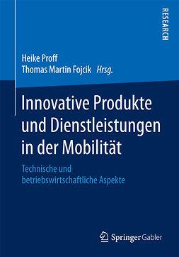 Fojcik, Thomas Martin - Innovative Produkte und Dienstleistungen in der Mobilität, ebook