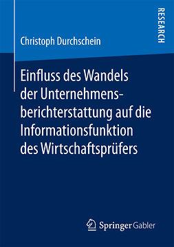 Durchschein, Christoph - Einfluss des Wandels der Unternehmensberichterstattung auf die Informationsfunktion des Wirtschaftsprüfers, ebook