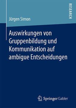 Simon, Jürgen - Auswirkungen von Gruppenbildung und Kommunikation auf ambigue Entscheidungen, ebook