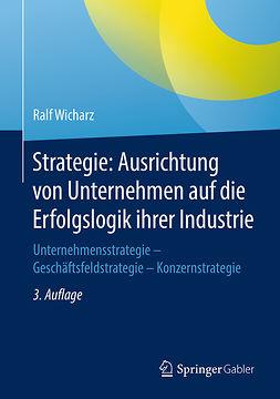 Wicharz, Ralf - Strategie: Ausrichtung von Unternehmen auf die Erfolgslogik ihrer Industrie, ebook