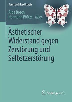 Bosch, Aida - Ästhetischer Widerstand gegen Zerstörung und Selbstzerstörung, ebook
