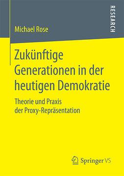 Rose, Michael - Zukünftige Generationen in der heutigen Demokratie, ebook