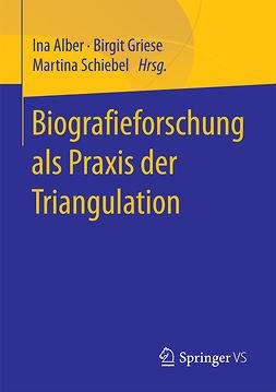 Alber, Ina - Biografieforschung als Praxis der Triangulation, ebook