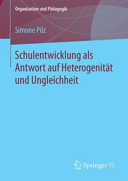Pilz, Simone - Schulentwicklung als Antwort auf Heterogenität und Ungleichheit, ebook