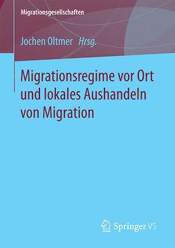 Oltmer, Jochen - Migrationsregime vor Ort und lokales Aushandeln von Migration, ebook