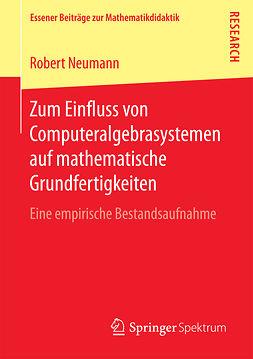 Neumann, Robert - Zum Einfluss von Computeralgebrasystemen auf mathematische Grundfertigkeiten, ebook