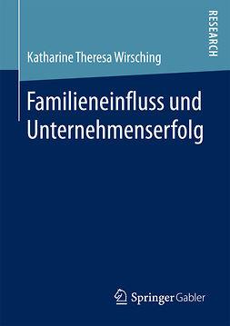 Wirsching, Katharine Theresa - Familieneinfluss und Unternehmenserfolg, ebook