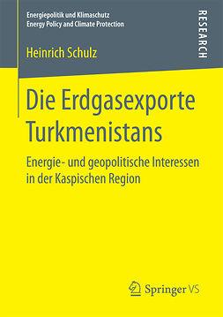 Schulz, Heinrich - Die Erdgasexporte Turkmenistans, ebook