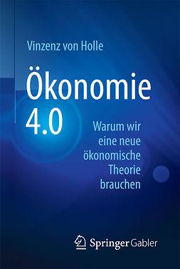 Holle, Vinzenz von - Ökonomie 4.0, ebook