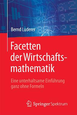 Luderer, Bernd - Facetten der Wirtschaftsmathematik, e-bok