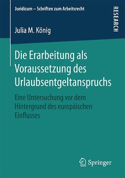 König, Julia M. - Die Erarbeitung als Voraussetzung des Urlaubsentgeltanspruchs, ebook
