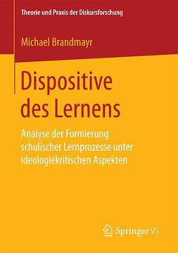 Brandmayr, Michael - Dispositive des Lernens, ebook