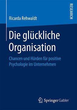 Rehwaldt, Ricarda - Die glückliche Organisation, ebook