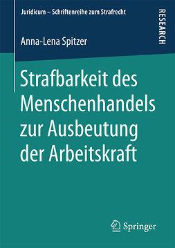 Spitzer, Anna-Lena - Strafbarkeit des Menschenhandels zur Ausbeutung der Arbeitskraft, ebook