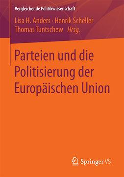 Anders, Lisa H. - Parteien und die Politisierung der Europäischen Union, ebook