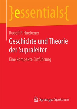 Huebener, Rudolf P - Geschichte und Theorie der Supraleiter, ebook