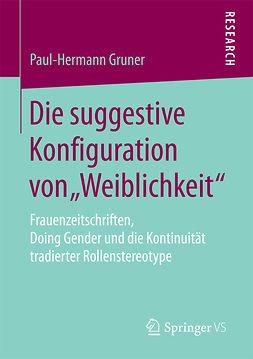 """Gruner, Paul-Hermann - Die suggestive Konfiguration von """"Weiblichkeit"""", ebook"""