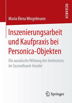 Wiegelmann, Maria Elena - Inszenierungsarbeit und Kaufpraxis bei Personica-Objekten, ebook