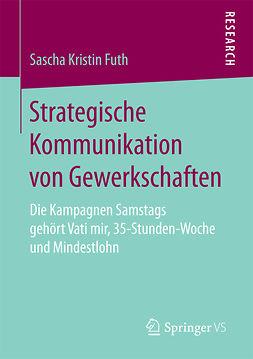 Futh, Sascha Kristin - Strategische Kommunikation von Gewerkschaften, ebook