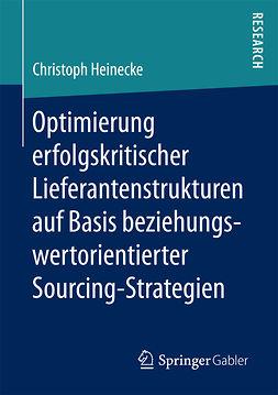 Heinecke, Christoph - Optimierung erfolgskritischer Lieferantenstrukturen auf Basis beziehungswertorientierter Sourcing-Strategien, ebook