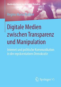Wallner, Regina Maria - Digitale Medien zwischen Transparenz und Manipulation, ebook