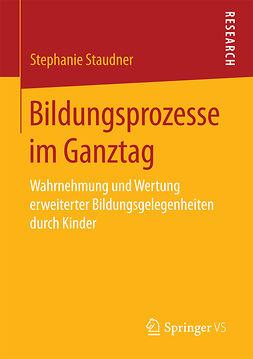 Staudner, Stephanie - Bildungsprozesse im Ganztag, ebook