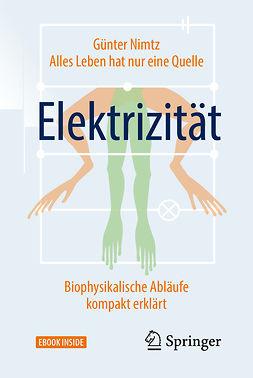 Nimtz, Günter - Alles Leben hat nur eine Quelle: Elektrizität, ebook