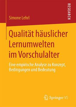 Lehrl, Simone - Qualität häuslicher Lernumwelten im Vorschulalter, ebook