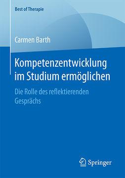 Barth, Carmen - Kompetenzentwicklung im Studium ermöglichen, ebook