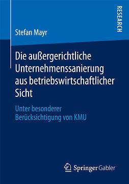 Mayr, Stefan - Die außergerichtliche Unternehmenssanierung aus betriebswirtschaftlicher Sicht, ebook