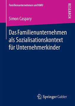 Caspary, Simon - Das Familienunternehmen als Sozialisationskontext für Unternehmerkinder, ebook