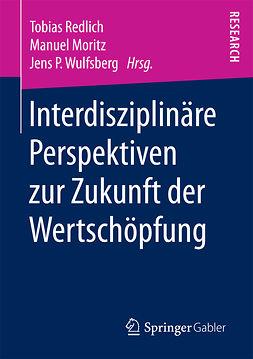 Moritz, Manuel - Interdisziplinäre Perspektiven zur Zukunft der Wertschöpfung, ebook
