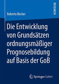 Becker, Roberto - Die Entwicklung von Grundsätzen ordnungsmäßiger Prognosebildung auf Basis der GoB, ebook
