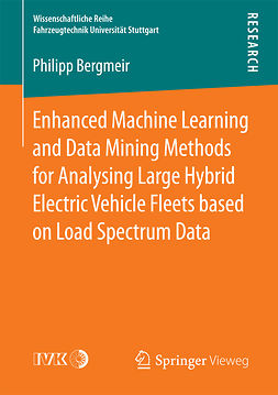 Bergmeir, Philipp - Enhanced Machine Learning and Data Mining Methods for Analysing Large Hybrid Electric Vehicle Fleets based on Load Spectrum Data, ebook