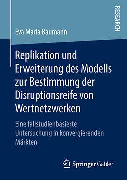 Baumann, Eva Maria - Replikation und Erweiterung des Modells zur Bestimmung der Disruptionsreife von Wertnetzwerken, e-kirja